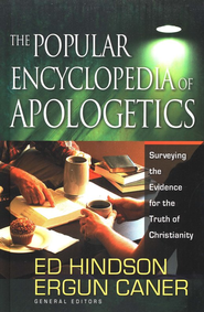 The Popular Encyclopedia of Apologetics: Surveying the Evidence for the Truth of Christianity  -              By: Ed Hindson, Ergun Caner