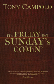 It's Friday but Sunday's Comin  -     By: Tony Campolo