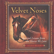 Velvet Noses: Lessons from the Horses We Love   -     By: Alda Ellis