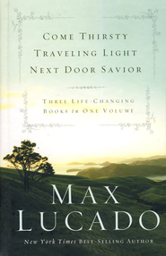 Lucado 3-in-1: Come Thirsty, Traveling Light, Next Door Savior  -     By: Max Lucado