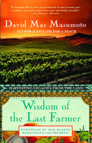Wisdom of the Last Farmer: Harvesting Legacies from the Land - eBook  -     By: David Mas Masumoto