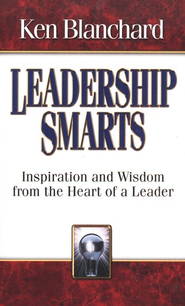 Leadership Smarts: Inspiration and Wisdom from the Heart of a Leader  -              By: Ken Blanchard