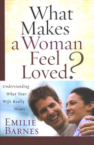 What Makes a Woman Feel Loved? Understanding What Your Wife Really Wants  -     By: Emilie Barnes