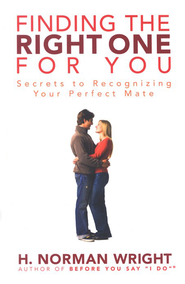 Finding The Right One For You: Secrets to Recognizing Your Perfect Mate  -     By: H. Norman Wright