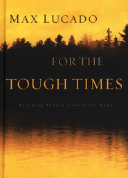 For the Tough Times: Reaching Toward Heaven for Hope   -     By: Max Lucado