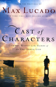 Cast of Characters: Common People in the Hands of an Uncommon God (slightly imperfect)  -     By: Max Lucado