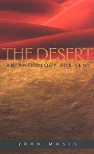 The Desert: An Anthology for Lent   -     By: John Moses