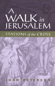 A Walk in Jerusalem: Stations of the Cross    -     By: John L. Peterson