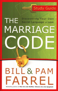 The Marriage Code Study Guide: Discovering Your Own Secret Language of Love  -     By: Bill Farrel, Pam Farrel