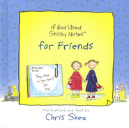 If God Used Sticky Notes for Friends  -     By: Chris Shea