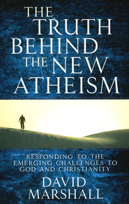 The Truth Behind the New Atheism: Responding to the Emerging Challenges to God and Christianity  -     By: David Marshall