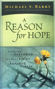 A Reason for Hope: Gaining Strength for Your Fight Against Cancer  -     By: Michael S. Barry