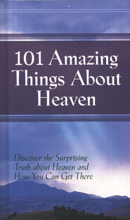 101 Amazing Things About Heaven   -