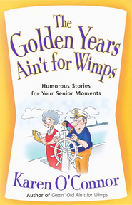 The Golden Years Ain't for Wimps: Humorous Stories for Your Senior Moments  -     By: Karen Oconnor