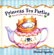 Princess Tea Parties: Royal Gatherings for Little Ladies, Hardcover with ribbon  -              By: Michal Sparks