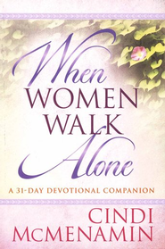 When Women Walk Alone: A 31-Day Devotional Companion   -              By: Cindi McMenamin