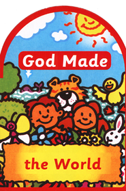God Made The World  -     By: Kyle Butt     Illustrated By: Derek Matthews