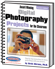 Award Winning Digital Photography Projects for the Classroom Teacher's Edition  -              By: Arnie Abrams