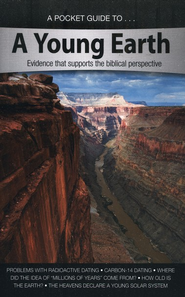 A Pocket Guide to A Young Earth: Evidence That Supports the Biblical Perspective  -