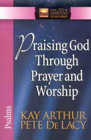 Praising God Through Prayer and Worship (Psalms)   -     By: Kay Arthur, Pete DeLacy