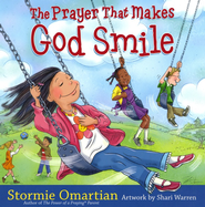 The Prayer That Makes God Smile  -     By: Stormie Omartian, Shari Waren