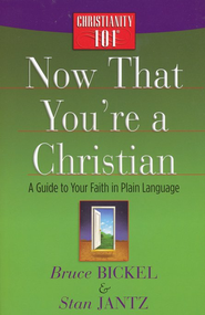 Now That You're a Christian: A Guide to Your Faith in Plain Language  -     By: Bruce Bickel, Stan Jantz