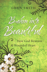 Broken into Beautiful: How God Restores The Wounded Heart  -     By: Gwen Smith