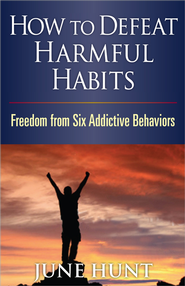 How to Defeat Harmful Habits: Freedom from Six   Addictive Behaviors  -     By: June Hunt