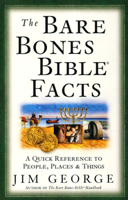 The Bare Bones Bible &#174 Facts   -              By: Jim George