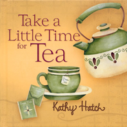 Take a Little Time for Tea  -     By: Kathy Hatch
