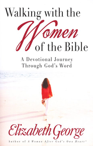 Walking With The Women of The Bible: A Devotional Journey Through God's Word  -              By: Elizabeth George