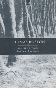 Thomas Boston: His Life and Times  -     By: Andrew Thompson