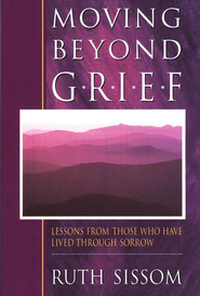 Moving Beyond Grief: Lessons from Those Who Have Lived Through Sorrow  -     By: Ruth Sissom