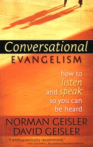 Conversational Evangelism: How to Listen and Speak So You Can Be Heard  -     By: Norman L. Geisler, David Geisler