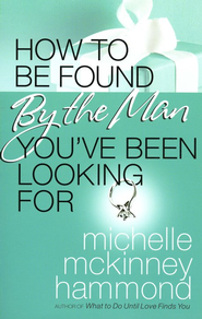 How to Be Found by the Man You've Been Looking For   -     By: Michelle McKinney Hammond