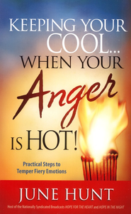 Keeping Your Cool . . . When Your Anger Is Hot! Practical Steps to Temper Fiery Emotions  -     By: June Hunt