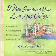 When Someone You Love Has Cancer: Comfort and Encouragement for Caregivers and Loved Ones  -     By: Cecil Murphey, Michal Sparks