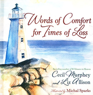 Words of Comfort for Times of Loss  -     By: Liz Allison, Cecil Murphey, Michal Sparks