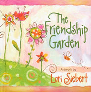 The Friendship Garden  -              By: Lori Siebert