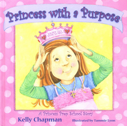 Princess with a Purpose &#153  -              By: Kelly Chapman, Tammie Lyon