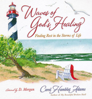 Waves of God's Healing: Finding Rest in the Storms of Life  -     By: Carol Hamblet Adams     Illustrated By: D. Morgan