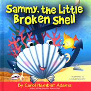 Sammy, the Little Broken Shell  -     By: Carol Hamblet Adams     Illustrated By: Linda Clearwater