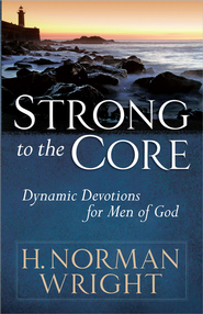 Strong to the Core  -     By: H. Norman Wright