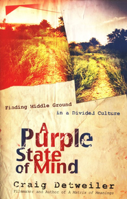 A Purple State of Mind: Finding Middle Ground in a Divided Culture                                       -              By: Craig Detweiler