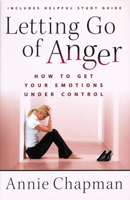 Letting Go of Anger: How to Get Your Emotions Under Control  -              By: Annie Chapman