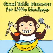 Good Table Manners for Little Monkeys  -              By: Susie Lee Jin