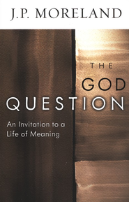 The God Question: An Invitation to a Life of Meaning   -     By: J.P. Moreland