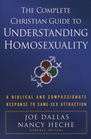 The Complete Christian Guide to Understanding Homosexuality: A Biblical and Compassionate Response to Same-Sex Attraction   -     By: Joe Dallas, Dr. Nancy Heche