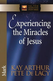 Experiencing the Miracles of Jesus: Mark   -     By: Kay Arthur, Pete DeLacy