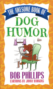 The Awesome Book of Dog Humor  -     By: Bob Phillips     Illustrated By: Johnny Hawkins